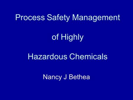 Process Safety Management of Highly Hazardous Chemicals Nancy J Bethea.