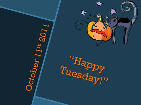 "October 11 th 2011 ""Happy Tuesday!"". CNN STUDENT News  CCES Covered: 7.E.1 Economics and Financial Literacy Understand the economic activities of modern."
