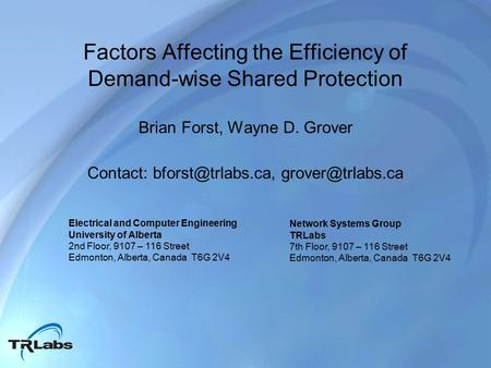 Factors Affecting the Efficiency of Demand-wise Shared Protection Brian Forst, Wayne D. Grover Contact:  Electrical and.