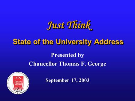 Just Think State of the University Address Presented by Chancellor Thomas F. George September 17, 2003.