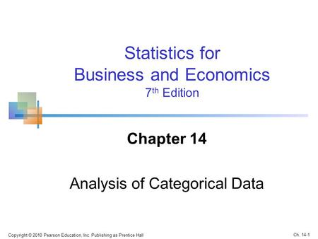 Copyright © 2010 Pearson Education, Inc. Publishing as Prentice Hall Statistics for Business and Economics 7 th Edition Chapter 14 Analysis of Categorical.