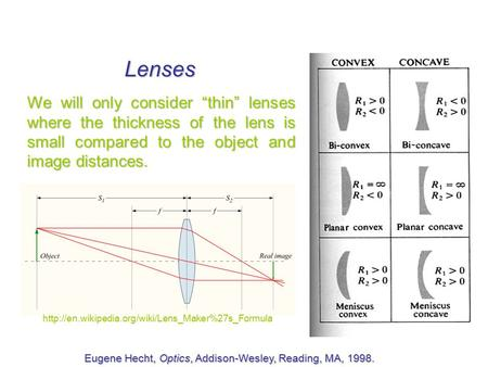 "Lenses We will only consider ""thin"" lenses where the thickness of the lens is small compared to the object and image distances. Eugene Hecht, Optics, Addison-Wesley,"