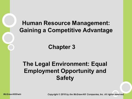 Human Resource Management: Gaining a Competitive Advantage Chapter 3 The Legal Environment: Equal Employment Opportunity and Safety Copyright © 2010 by.