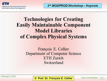 Start of Presentation © Prof. Dr. François E. Cellier 3 rd MODPROD Workshop – Keynote February 4, 2009 Technologies for Creating Easily Maintainable Component.
