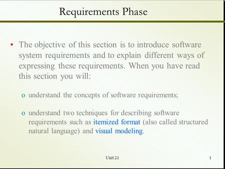 Unit 211 Requirements Phase The objective of this section is to introduce software system requirements and to explain different ways of expressing these.
