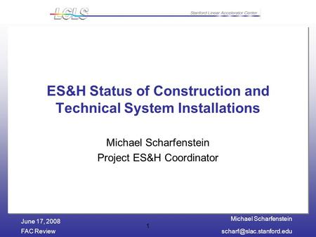 Michael Scharfenstein FAC June 17, 2008 1 ES&H Status of Construction and Technical System Installations Michael Scharfenstein.