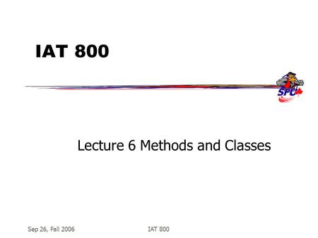 Sep 26, Fall 2006IAT 800 Lecture 6 Methods and Classes.
