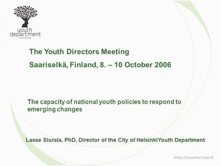 Lasse Siurala, PhD, Director of the City of HelsinkiYouth Department The Youth Directors Meeting Saariselkä, Finland, 8. – 10 October 2006 The capacity.