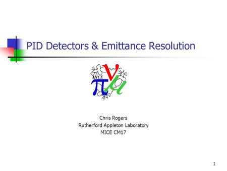 1 PID Detectors & Emittance Resolution Chris Rogers Rutherford Appleton Laboratory MICE CM17.