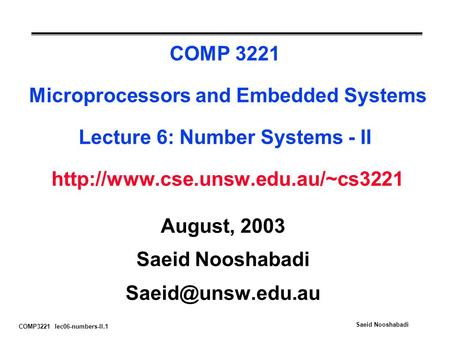COMP3221 lec06-numbers-II.1 Saeid Nooshabadi COMP 3221 Microprocessors and Embedded Systems Lecture 6: Number Systems - II