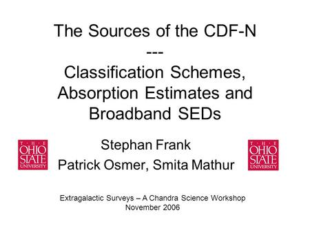 The Sources of the CDF-N --- Classification Schemes, Absorption Estimates and Broadband SEDs Stephan Frank Patrick Osmer, Smita Mathur Extragalactic Surveys.