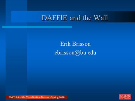 DAFFIE and the Wall Erik Brisson IS&T Scientific Visualization Tutorial - Spring 2010.