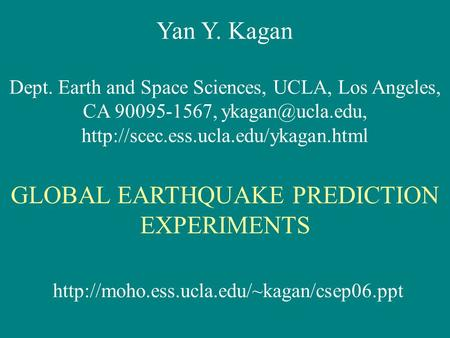 Yan Y. Kagan Dept. Earth and Space Sciences, UCLA, Los Angeles, CA 90095-1567,  GLOBAL EARTHQUAKE.
