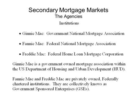 Secondary Mortgage Markets The Agencies.