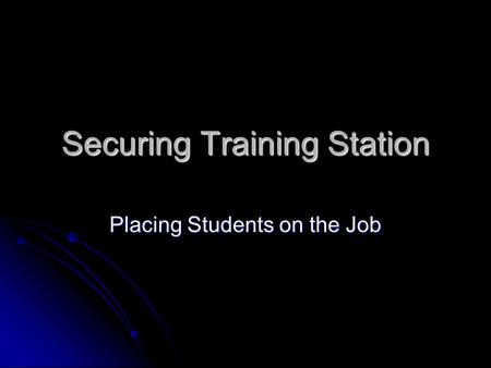 Securing Training Station Placing Students on the Job.