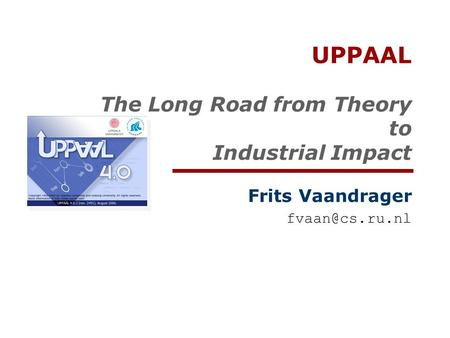 UPPAAL The Long Road from Theory to Industrial Impact