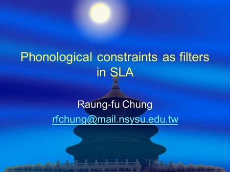 Phonological constraints as filters in SLA Raung-fu Chung