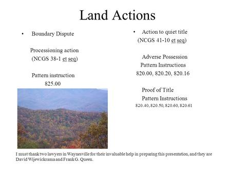 Land Actions Boundary Dispute Processioning action (NCGS 38-1 et seq) Pattern instruction 825.00 Action to quiet title (NCGS 41-10 et seq) Adverse Possession.