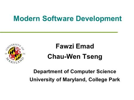 Modern Software Development Fawzi Emad Chau-Wen Tseng Department of Computer Science University of Maryland, College Park.