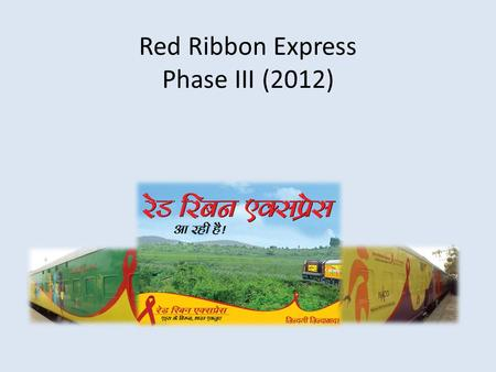 Red Ribbon Express Phase III (2012). Red Ribbon Express (RRE) RRE project conceptualized by Rajiv Gandhi Foundation, is being implemented by NACO as a.