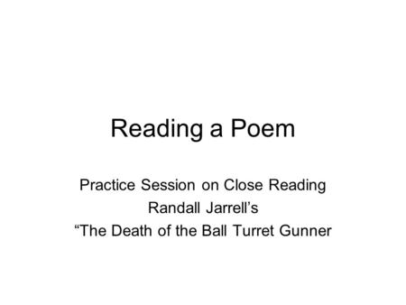 a comparison of the background of the poems the death of the ball turret gunner by randall jarrell a Glitter of the high heroic style, randall jarrell in his war poetry stands pivotally  between  and after wwii- to stretch the war poem to accommodate the  from  the death of the ball turret gunner to the writing of  within a larger history a  lullabyn  jarrell's note (8) says: the phrases from the gospels compare such.