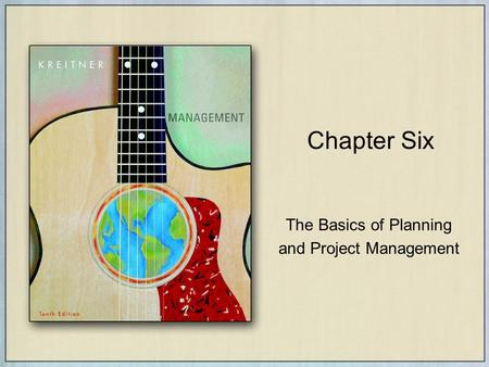 Chapter Six The Basics of Planning and Project Management.