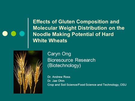 Effects of Gluten Composition and Molecular Weight Distribution on the Noodle Making Potential of Hard White Wheats Caryn Ong Bioresource Research (Biotechnology)