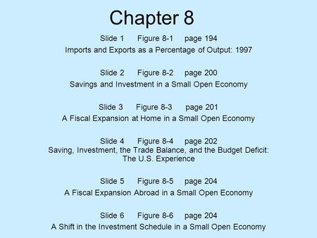 Chapter 8 Slide 1 Figure 8-1 page 194 Imports and Exports as a Percentage of Output: 1997 Slide 2 Figure 8-2 page 200 Savings and Investment in a Small.