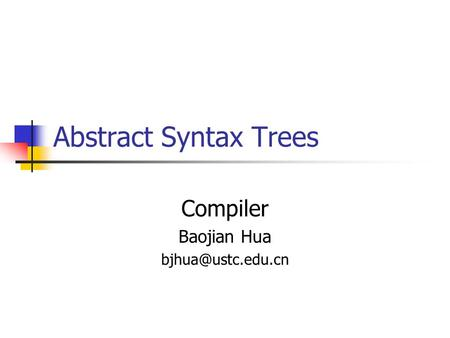 Abstract Syntax Trees Compiler Baojian Hua