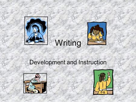 Writing Development and Instruction. Quick reading check On a piece of paper, describe each of the following as it is explained in Chapter 9: 1.One of.