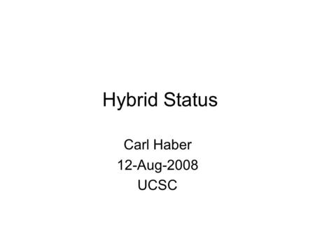 Hybrid Status Carl Haber 12-Aug-2008 UCSC. 6 x 3 cm, 6 chips wide 10 x 10 cm, 10 chips wide 1 meter, 3 cm strip, 30 segments/side 192 Watts (ABCD chip),