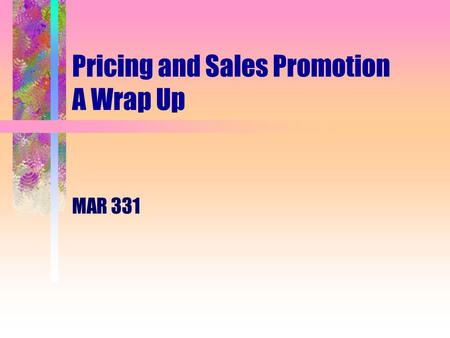 Pricing and Sales Promotion A Wrap Up MAR 331. Pricing and Sales Promotion A Wrap Up Marketing and Pricing –Price/Value Relationships –Role of the Distribution.