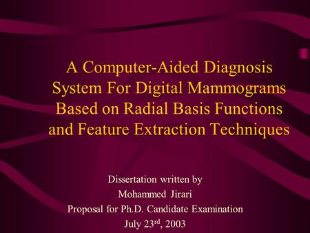 A Computer-Aided Diagnosis System For Digital Mammograms Based on Radial Basis Functions and Feature Extraction Techniques Dissertation written by Mohammed.