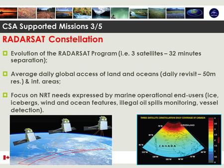 RADARSAT Constellation  Evolution of the RADARSAT Program (i.e. 3 satellites – 32 minutes separation);  Average daily global access of land and oceans.