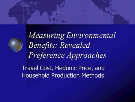 Measuring Environmental Benefits: Revealed Preference Approaches Travel Cost, Hedonic Price, and Household Production Methods.