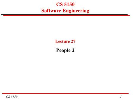 CS 5150 1 CS 5150 Software Engineering Lecture 27 People 2.