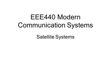 EEE440 Modern Communication Systems Satellite Systems.