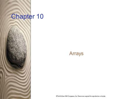 ©TheMcGraw-Hill Companies, Inc. Permission required for reproduction or display. Chapter 10 Arrays.