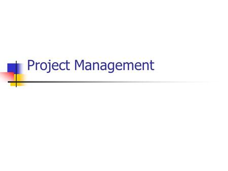Project Management. Introduction What – Project Management Where – Where the success or failure of a project will have major consequences for the company.