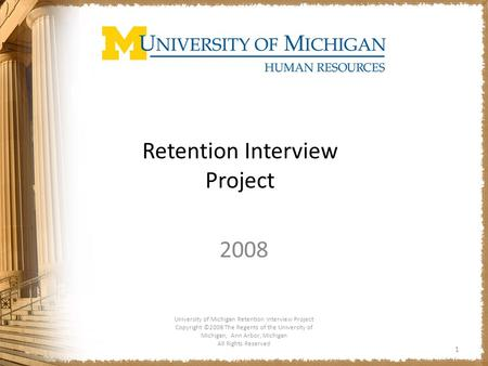 Retention Interview Project 2008 University of Michigan Retention Interview Project Copyright ©2008 The Regents of the University of Michigan, Ann Arbor,