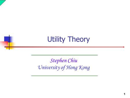 1 Stephen Chiu University of Hong Kong Utility Theory.