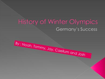 By : Noah, Tommy, Jay, Caellum and Josh.  1924, Germany was not invited to the first winter games because of World War I  1928, In their first Winter.