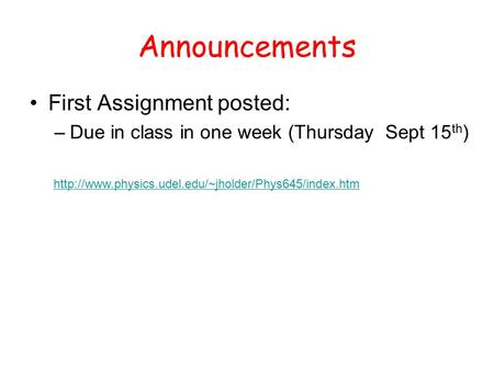 Announcements First Assignment posted: –Due in class in one week (Thursday Sept 15 th )