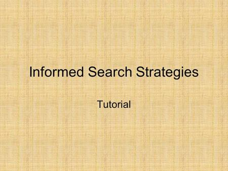 Informed Search Strategies Tutorial. Heuristics for 8-puzzle These heuristics were obtained by relaxing constraints … (Explain !!!) h1: The number of.