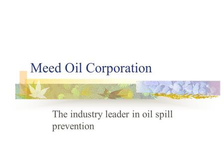 Meed Oil Corporation The industry leader in oil spill prevention.