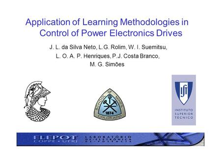 Application of Learning Methodologies in Control of Power Electronics Drives J. L. da Silva Neto, L.G. Rolim, W. I. Suemitsu, L. O. A. P. Henriques, P.J.