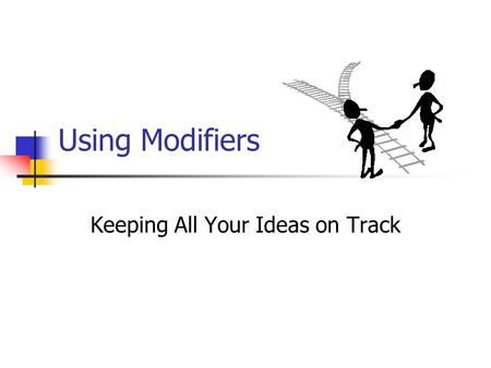 Using Modifiers Keeping All Your Ideas on Track. Definitions: Modifier Modifier: A word that provides information about another word in the sentence.