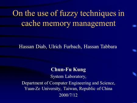 On the use of fuzzy techniques in cache memory management Chun-Fu Kung System Laboratory, Department of Computer Engineering and Science, Yuan-Ze University,
