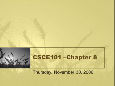 CSCE101 –Chapter 8 Thursday, November 30, 2006. Compression MP3 players – MP3 is a compression technology that reduces the size of an audio file to 1/10.