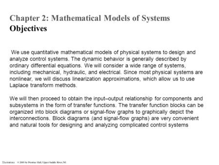 Illustrations We use quantitative mathematical models of physical systems to design and analyze control systems. The dynamic behavior is generally described.